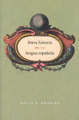 A Breve Historia De La Lengua Espanola / Brief History of the Spanish Language By Pharies, David A.