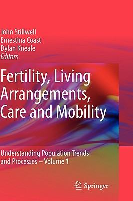 Fertility, Living Arrangements, Care and Mobility By Stillwell, John (EDT)/ Coast, Ernestina (EDT)/ Kneale, Dylan (EDT)