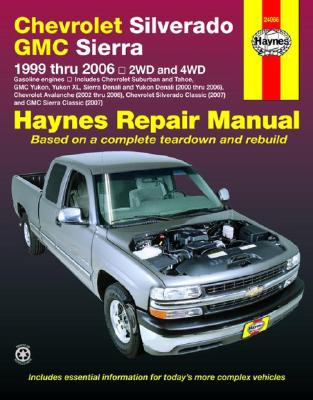 Chevrolet Silverado & GMC Sierra Pick-Ups 1999 Thru 2006 Automotive Repair Manual By Kibler, Jeff/ Haynes, John Harold